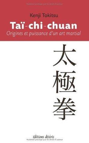Taï-chi-chuan : Origines et puissance dun art martial Kenji Tokitsu