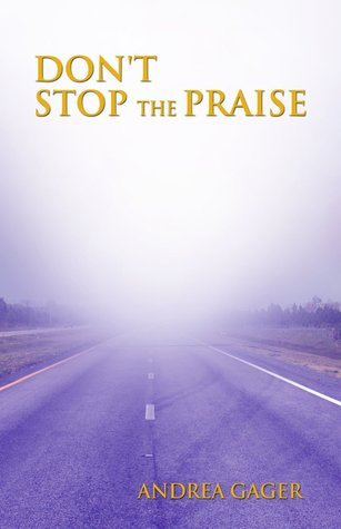 Dont Stop the Praise Andrea Gager