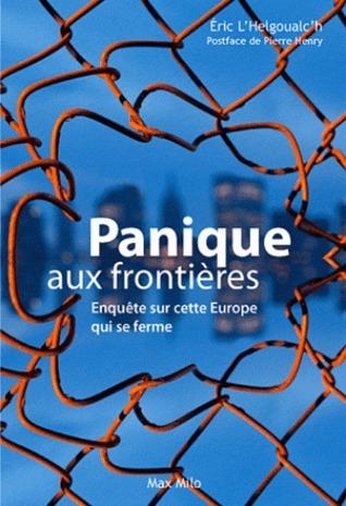 Panique aux frontières: enquête sur cette Europe qui se ferme Éric LHelgoualch