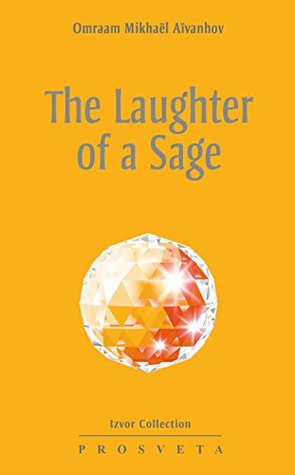 The Laughter of a Sage (Izvor Book 243)  by  Omraam Mikhaël Aïvanhov