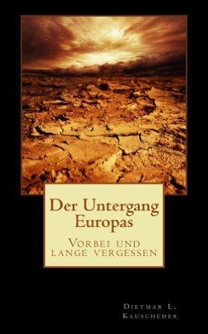 Der Untergang Europas: Vorbei und lange vergessen  by  Dietmar Kauscheder