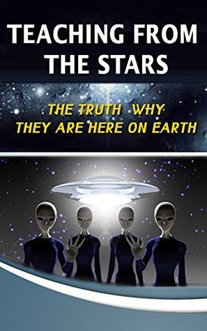 Teaching from the Stars: The Truth About Why Other Beings are her on Earth (Star nations in our Galaxy Book 1)  by  Ken Brooks