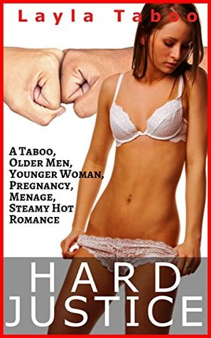 HARD JUSTICE - A Taboo, Older Men, Younger Woman, Pregnancy, MFM Menage, Steamy Hot Romance Layla Taboo