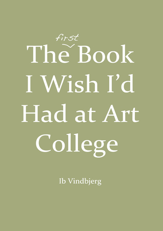 The Book I Wish Id Had at Art College  by  Ib Vindbjerg