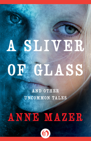 A Sliver of Glass: and Other Uncommon Tales  by  Anne Mazer