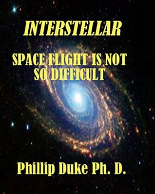 Interstellar Space Flight Is Not So Difficult: Its not the Distance, Its the Time.  by  Phillip Duke
