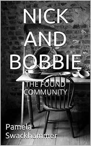 NICK AND BOBBIE: THE FOUND COMMUNITY  by  Pamela Swackhammer