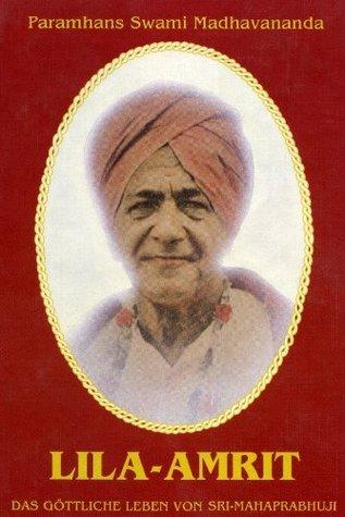Lila Amrit - Das göttliche Leben von Sri Mahaprabhuji Paramhans Swami Madhavananda