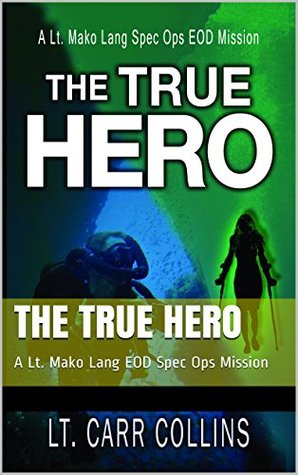 The True Hero: A Lt. Mako Lang EOD Spec Ops Mission (The Hero Trilogy Book 3) Kathy Hardy