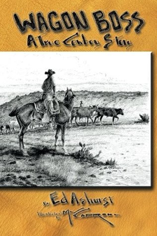 Wagon Boss: A True Cowboy Story Ed Ashurst