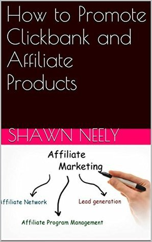 How to Promote Clickbank and Affiliate Products Shawn Neely