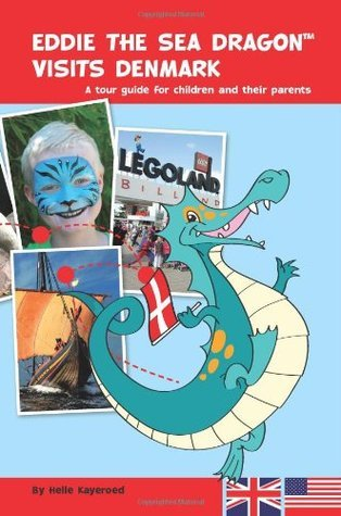 Eddie The Sea Dragon Visits Denmark: A tour guide for children and their parents  by  Helle Kayeroed
