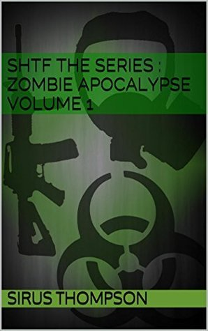 SHTF The Series : Zombie ApocalypseVolume 1  by  Sirus Thompson
