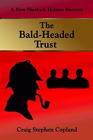 The Bald-Headed Trust: A New Sherlock Holmes Mystery  by  Craig Stephen Copland