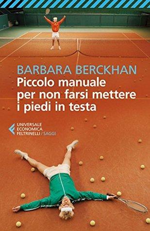 Piccolo manuale per non farsi mettere i piedi in testa  by  Barbara Berckhan