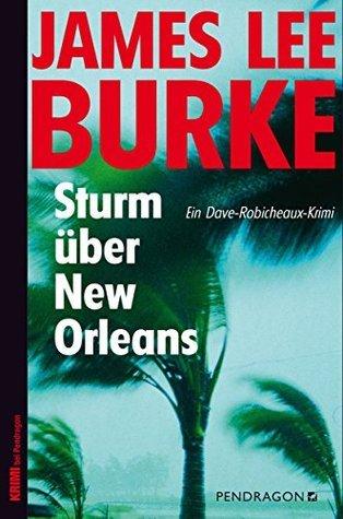 Sturm über New Orleans: Ein Dave-Robicheaux-Krimi James Lee Burke