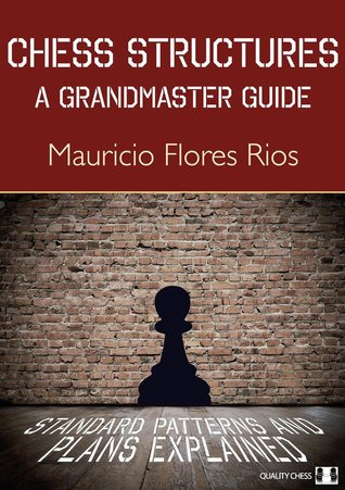 Chess Structures: A Grandmaster Guide  by  Mauricio Flores Rios