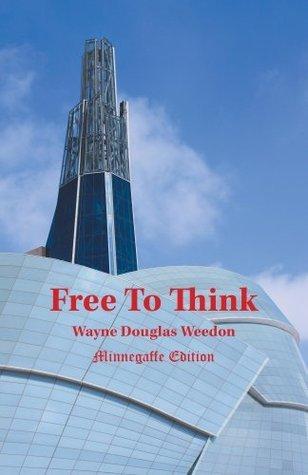 Free To Think: - Minnegaffe Edition Wayne Douglas Weedon