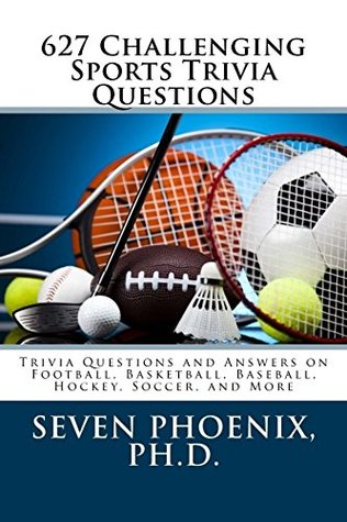 627 Challenging Sports Trivia Questions  by  Seven Phoenix