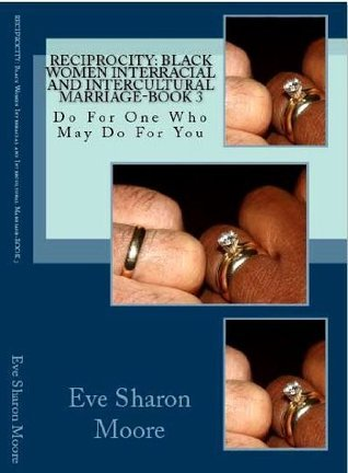 RECIPROCITY: Black Women Interracial and Intercultural Marriage-BOOK 3  by  Eve Sharon Moore