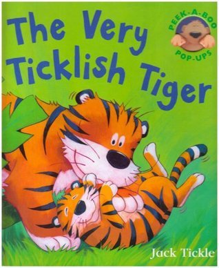The Very Ticklish Tiger. Jack Tickle  by  Jack Tickle