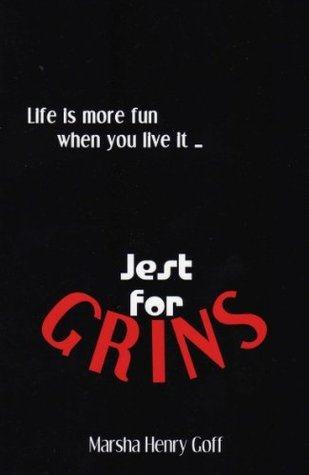 Life is more fun when you live it ... Jest for Grins Marsha Henry Goff