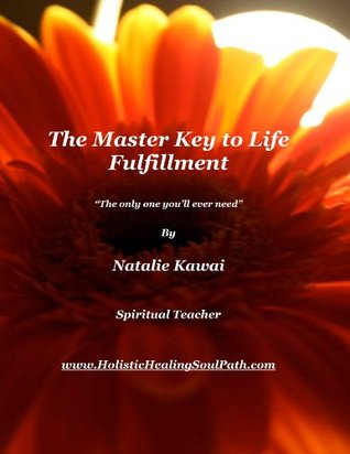 The Master Key To Life Fulfillment  by  Natalie Kawai