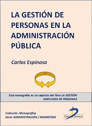 La gestión de personas de la Administración Pública (Capítulo del libro La gestión adecuada de personas): 1 Carlos Espinosa