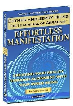 Effortless Manifestation (Vortex of Attraction Series, Episode Three) Abraham Hicks