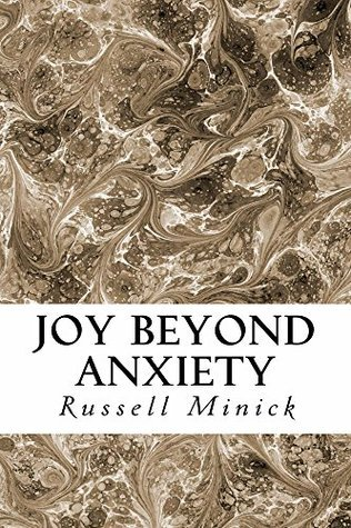 Joy Beyond Anxiety: The Philippians Peace Russell Minick