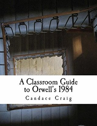 A Classroom Guide to Orwells 1984 (Craigs Notes Book 2)  by  Candace Craig