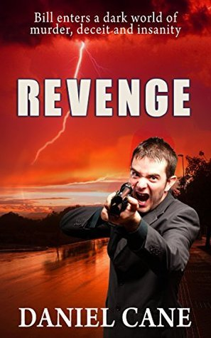 REVENGE: THRILLER - A crazed cult leader destroys Bills life, now he must avenge his girlfriends death. A Short Story Daniel Cane