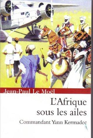 lAfrique sous les ailes (Saga Yann Kermadec t. 3) jean paul Le Moël