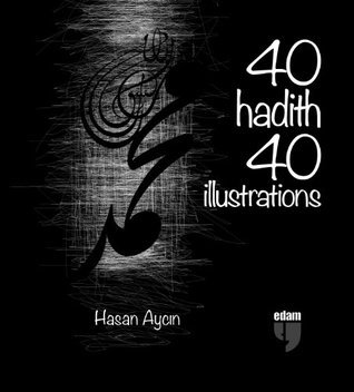 40 Hadith 40 Illustrations  by  Alpaslan Durmuş