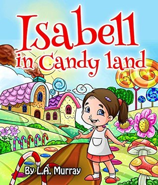 Isabell in Candy Land L. A. Murray