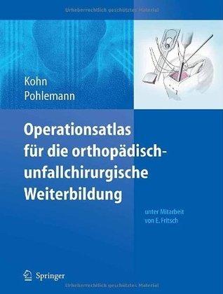 Operationsatlas für die orthopädisch-unfallchirurgische Weiterbildung Dieter Kohn