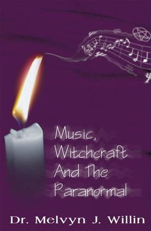 Music, Witchcraft and the Paranormal Melvyn Willin