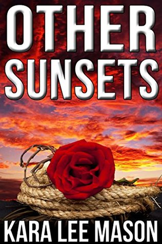 Other Sunsets (A Western Romance Novel)  by  Kara Lee Mason