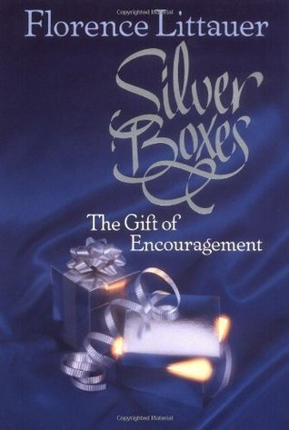 Silver Boxes: The Gift of Encouragement  by  Florence Littauer
