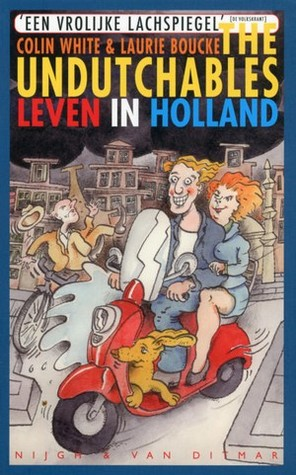 The Undutchables: Leven in Holland  by  Colin White and Laurie Boucke