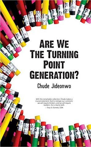 Are We The Turning Point Generation?: How Africas Youth Can Drive Its Urgently Needed Revolution Chude Jideonwo