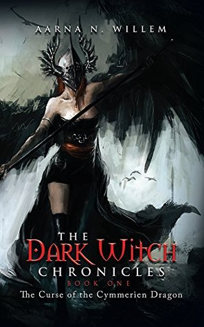 The Dark Witch Chronicles Book One: The Curse of the Cymmerien Dragon Aarna N. Willem