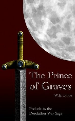 The Prince of Graves (The Desolation War Saga Book 1)  by  W.E. Linde
