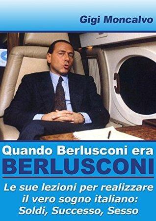 Quando Berlusconi era Berlusconi Gigi Moncalvo