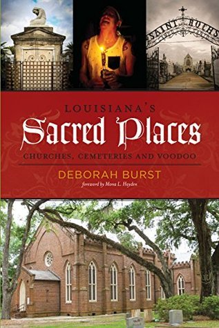 Louisianas Sacred Places: Churches, Cemeteries and Voodoo Deborah Burst