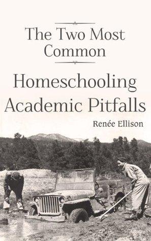 The Two Most Common Homeschooling Academic Pitfalls Renee Ellison