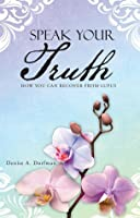 Speak Your Truth: How You Can Recover from Lupus  by  Denise A. Dorfman