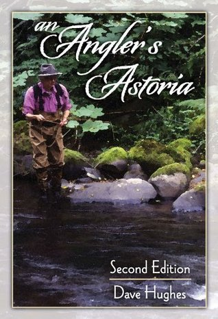 An Anglers Astoria: 2nd Edition Dave Hughes