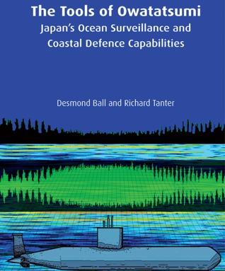 The Tools of Owatatsumi: Japans Ocean Surveillance and Coastal Defence Capabilities Desmond Ball