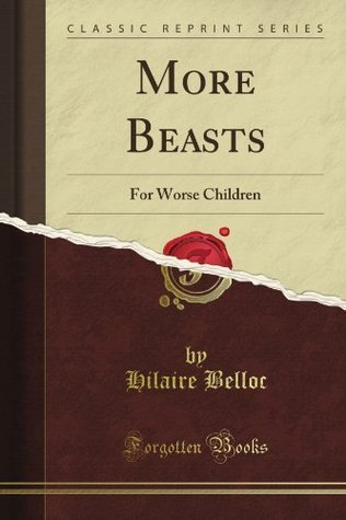 More Beasts: For Worse Children Hilaire Belloc
